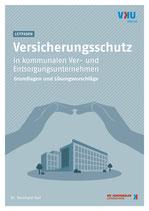 LEITFADEN Versicherungsschutz in kommunalen Ver- und Entsorgungsunternehmen - Grundlagen und Lösungsvorschläge