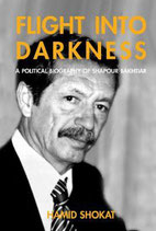 Flight into Darkness.  A Political Biography of Shapour Bakhtiar