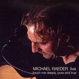 michael raeder live // touch me deeply, pure and true