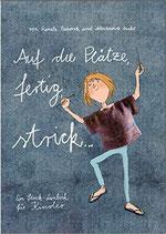 Auf die Plätze, fertig, strick... Ein Strick-Lernbuch für Kinder ab 8 Jahren