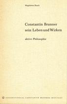 Kasch, Magdalena: ›Constantin Brunner, sein Leben und Wirken. Aktive Philosophie‹ Den Haag 1970, 78 S.