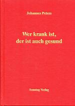 Peters, Johannes: ›Wer krank ist, der ist auch gesund. Arzneiliche Krankenbehandlung im Spiegel der Philosophie Constantin Brunners‹ Stuttgart 1992, 453 S.