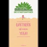 Gärtnern ist mein Yoga