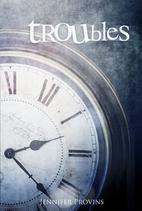 Troubles - Jennifer Provins