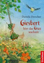 Daniela Drescher Giesbert hört das Gras wachsen