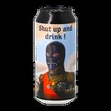 Shut Up & Drink !