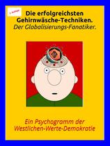 """Druckversion: """"Die erfolgreichsten Gehirnwäsche-Techniken. Der Globalisierungs-Fanatiker. Ein Psychogramm der Westlichen-Werte-Demokratie"""""""