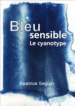 Béatrice Seguin - Bleu sensible : le cyanotype