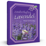 Zauberhafter Lavendel - Rezepte und Ratschläge
