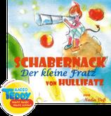 Schabernack - Der kleine Fratz von Hullifatz: Kinderhörspiel zum Buch
