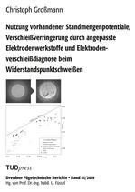 Nutzung vorhandener Standmengenpotentiale, Verschleißverringerung durch angepasste Elektrodenwerkstoffe und Elektrodenverschleißdiagnose beim Widerstandspunktschweißen