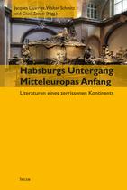 Habsburgs Untergang – Mitteleuropas Anfang