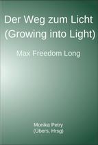 Max Freedom Long, Der Weg zum Licht (Growing into Light), Deutsche Übersetzung