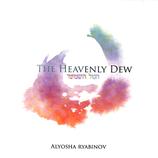 Alyosha Ryabinov, Heavenly Dew