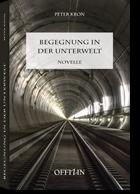 Begegnung in der Unterwelt. Der Gotthard-Basistunnel-Roman