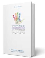 Prevensuic. Guía práctica de prevención de suicidio para profesionales sanitarios.
