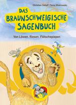 Das Braunschweigische Sagenbuch. Von Löwen, Riesen, Flötschepiepen