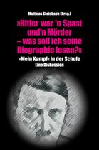 """""""Hitler war'n Spast und 'n Massenmörder. Was soll ich seine Biographie lesen"""". """"Mein Kampf"""" in der Schule. Eine Diskussion"""