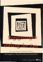 Begegnungen entlang der Zeit. Texte aus 40 Jahren Literaturkreis Podium