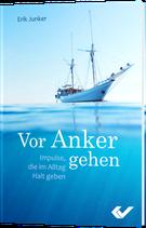 Vor Anker gehen Impulse, die im Alltag Halt geben - Erik Junker
