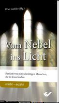 Vom Nebel ins Licht Berichte von gottesfürchtigen Menschen, die zu Jesus fanden  - Peter Güthler (Hrs.)