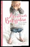 Abenteuer Babyjahre - eine kleine Starthilfe für frischgebackene Mütter