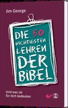 Die 50 wichtigsten Lehren der Bibel - und was sie für dich bedeuten