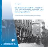 Die Zuckerwarenfabrik L. Goebel - eine Unternehmens-, Familien- und Konsumgeschichte