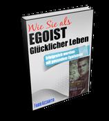 """eBook  """"Wie Sie als EGOIST Glücklicher Leben"""" Erfolgreich werden mit gesundem Egoismus"""