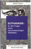 Rainer Bettina, Euthanasie - Zu den Folgen eines harmoniesüchtigen Weltbildes