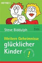 Biddulph Steve, Weitere Geheimnisse glücklicher Kinder