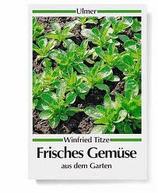 Titze Winfried, Frisches Gemüse aus dem Garten