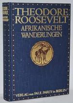 Roosevelt Theodore, Afrikanische Wanderungen eines Naturforschers und Jägers