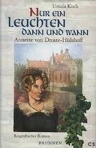 Koch Ursula, Nur ein Leuchten dann und wann - Annette von Droste-Hülshoff