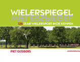 Wielerspiegel, 125 jaar wielersport in de Kempen