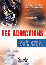 Les addictions - Mieux les connaître, réagir et s'en libérer