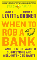 When to Rob a Bank...And 131 More Warped Suggestions