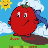 Super tomate et les amis de nos jardins