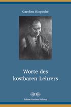 Garchen Rinpoche, Worte des kostbaren Lehrers