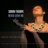 Sarah Thorpe. Never Leave Me. Songs of Love and Longing