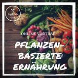 """Online Vortrag """"Pflanzenbasierte Ernährung"""""""