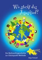 """Das Kinderbuch: """"Wo steckt das Jesuskind? - Die Weihnachtsgeschichte zur Glückspunkt-Methode"""""""