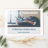 "4-Wochen-Challenge: Self learning Online-Kurs ""Endlich Feierabend!"""