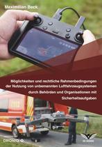 Dr. Drohne - Möglichkeiten und rechtliche Rahmenbedingungen der Nutzung von Drohnen durch Behörden und Organisationen mit Sicherheitsaufgaben