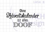 Textstempel OHNE ADVENTSKALENDER IST ALLES DOOF