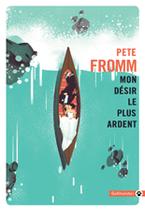 Mon Désir le Plus Ardent de Pete Fromm