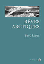 Rêves Arctiques de Barry Lopez