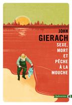 Sexe, Mort et Pêche à la Mouche de John Gierach
