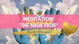 """Meditation """"Die neue Erde"""""""