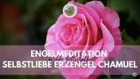 """Meditation """"Selbstliebe Erzengel Chamuel"""""""